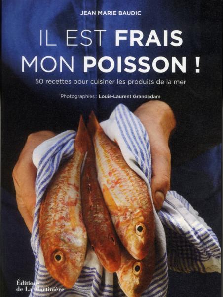 livre il est frais mon poisson 50 recettes pour cuisiner les produits de la mer baudic. Black Bedroom Furniture Sets. Home Design Ideas
