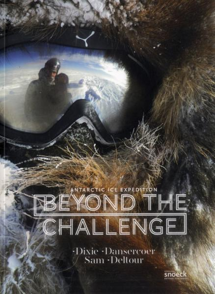 Beyond the challenge antartic ice expedition  - Dixie Dansercoer  - Sam Deltour