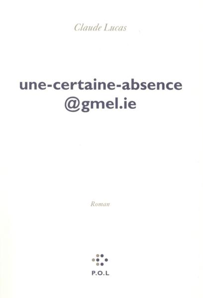Vente  Une-certaine-absence@gmel.ie  - Claude Lucas