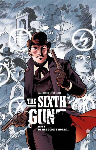 The sixth gun t.1 ; de mes doigts morts  - Cullen Bunn  - Brian Hurtt
