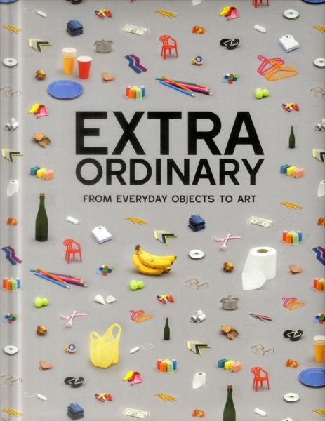 Extraordinary ; from everyday objects to art  - Collectif