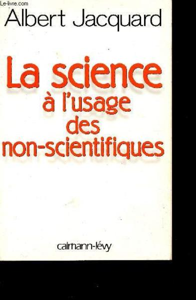 La science a l'usage des non-scientifiques  - Albert Jacquard
