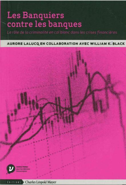 Les banquiers contre les banques  - Annick Lalucq  - William K. Black