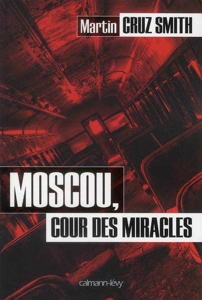 Moscou cour des miracles  - Martin Cruz Smith