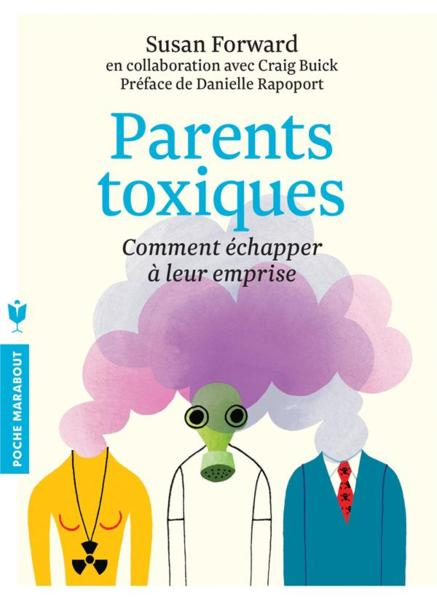 Parents toxiques ; comment échapper à leur emprise  - Susan Forward