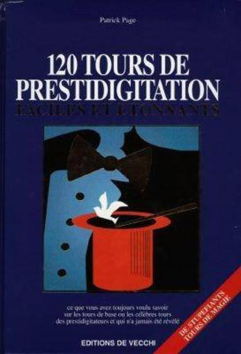 120 Tours De Prestidigitation Faciles Et Etonnants  - Patrick Page