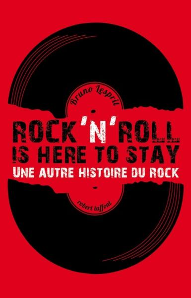 Rock'n roll is here to stay ; une autre histoire du rock  - Bruno Lesprit