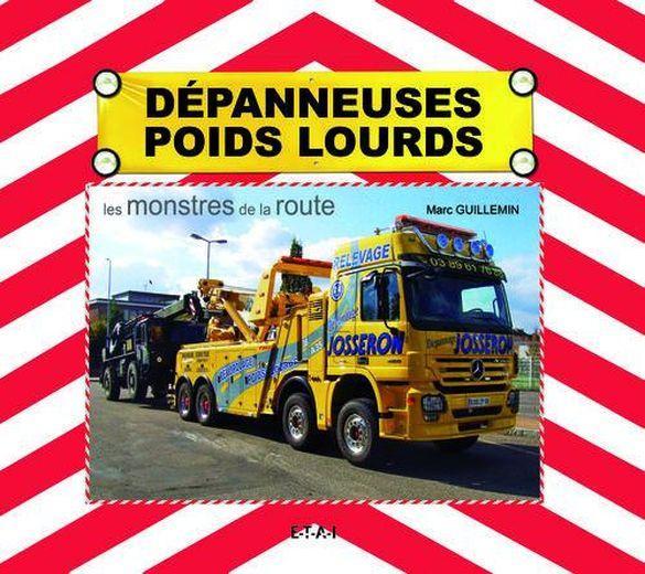 Depanneuses poids lourds les monstres de la route Marc Guillemin Neuf