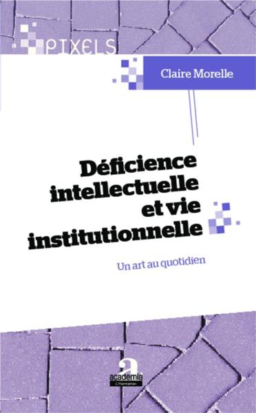 Déficience intellectuelle et vie institutionnelle ; un art au quotidien  - Claire Morelle