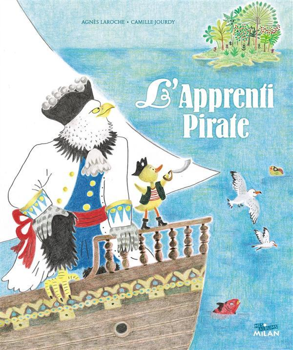 L'apprenti pirate  - Camille Jourdy  - Agnes Laroche