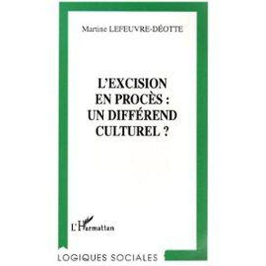 L'Excision En Proces : Un Different Culturel  - Martine Lefeuvre-Déotte