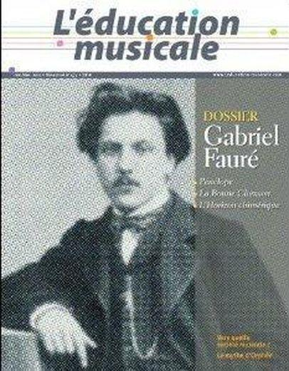 Education Musicale N 573 - Gabriel Faure  - Collectif