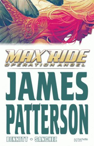 Max ride t.1 ; opération angel  - Alex Sanchez  - Marguerite Bennett  - James Patterson