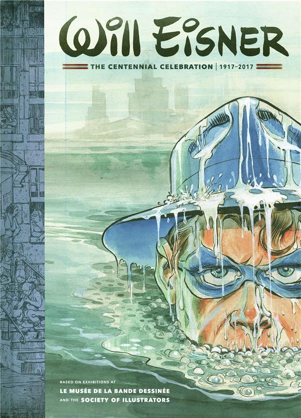 Will Eisner ; the centennial celebration 1917-2017  - Will Eisner  - Collectif
