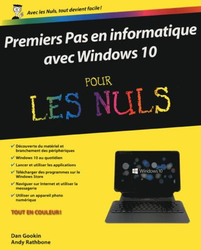 Premiers pas en informatique avec Windows 10  - Dan Gookin  - Andy Rathbone