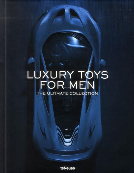 Luxury toys for men ; the ultimate collection  - Collectif