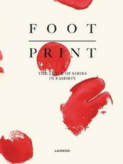 Foot print ; the track of shoes in fashion  - Geert Bruloot  - Hettie Judah  - Dodi Espinosa