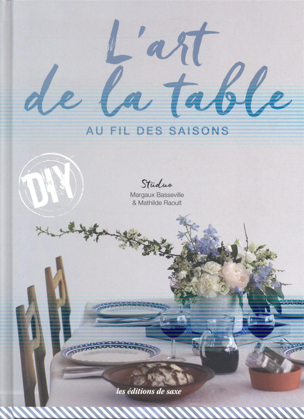 L'art de la table au fil des saisons  - Mathilde Raoult  - Margaux Basseville