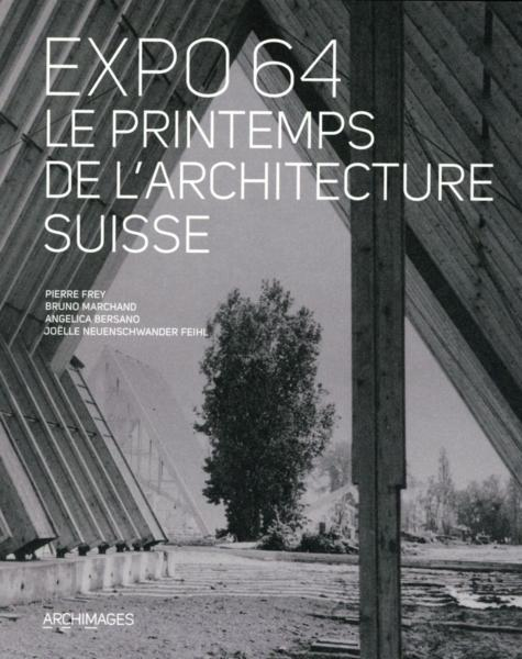 Expo 64 ; le printemps de l'architecture Suisse  - Collectif