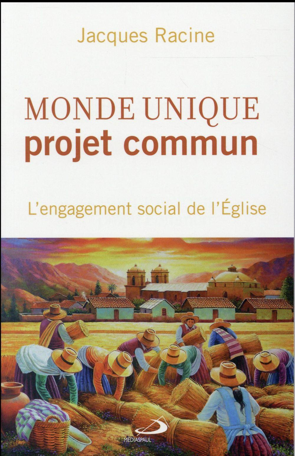 Monde unique, projet commun ; l'engagement social de l'Eglise  - Jacques Racine