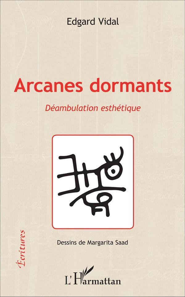 Arcanes Dormants Deambulation Esthetique  - Edgard Vidal