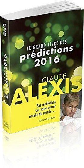 le grand livre des pr dictions 2016 claude alexis belgique loisirs. Black Bedroom Furniture Sets. Home Design Ideas