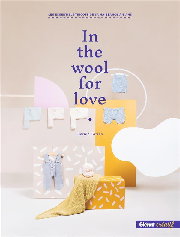 In the wool for love ; les essentiels tricots de la naissance à 6 ans  - Bernie Torres