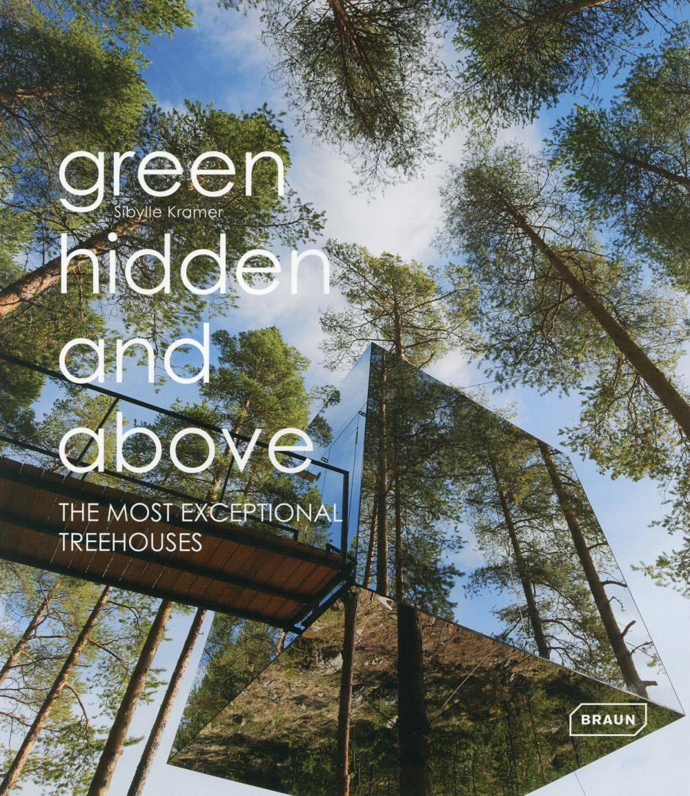 Green hidden and above ; the most exceptional treehouses  - Sibylle Kramer