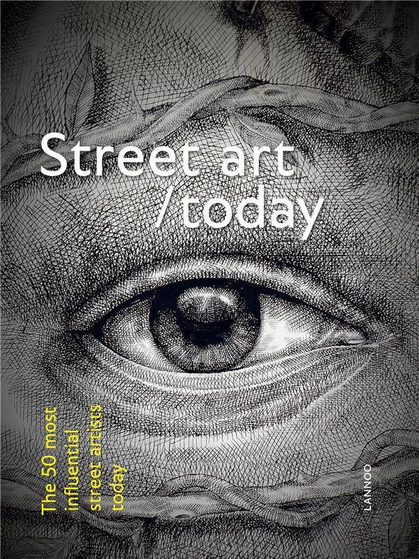 Street art today ; the 50 most influential street artists today  - Bjorn Van Poucke  - Elise Loung