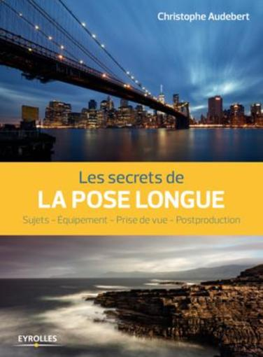 Les secrets de la pose longue  - Christophe Audebert