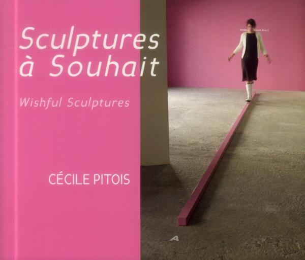 Sculptures à souhait ; wishful sculptures  - Cecile Pitois