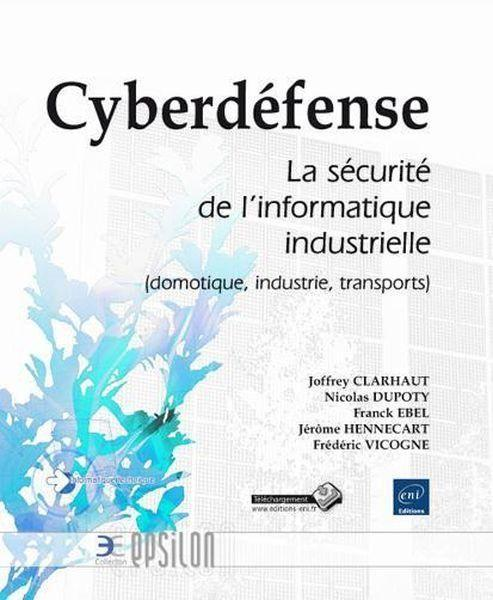 Cyberdéfense ; la sécurité de l'informatique industrielle (domotique, industrie, transports)  - Collectif