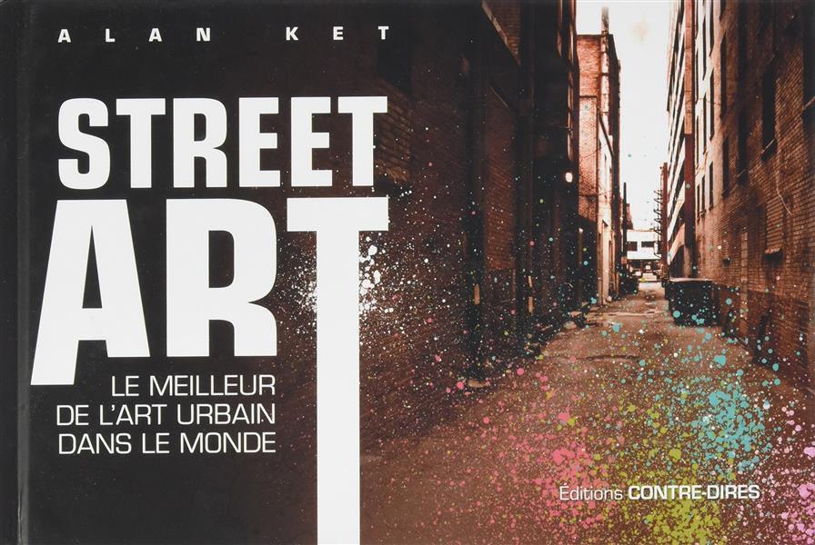 Street Art Le Meilleur De L Art Urbain Dans Le Monde Alan Ket