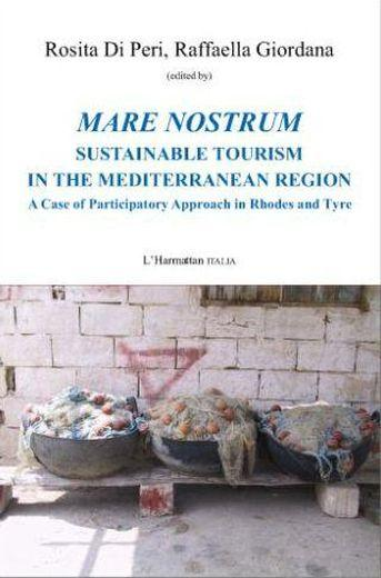 Mare nostrum ; sustainable tourism in the mediterranean region ; a case of participatory approach in Rhodes and Tyre  - Raffaella Giordana  - Rosita Di Peri