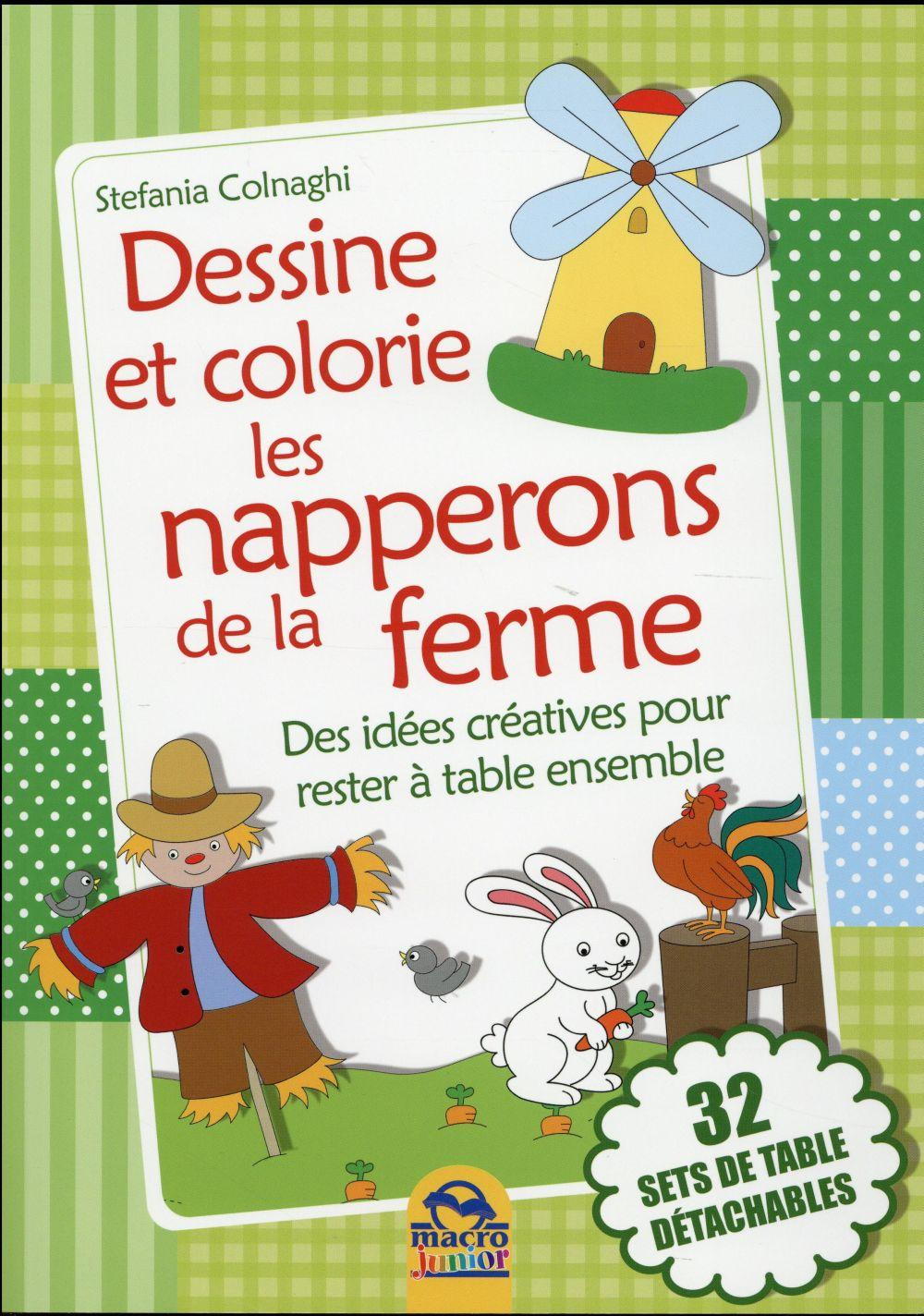 Vente Livre :                                    Dessine et colorie les napperons de la ferme ; des idées créatives pour rester à table ensemble ; 32 sets de table détachables                                      - Stefania Colnaghi