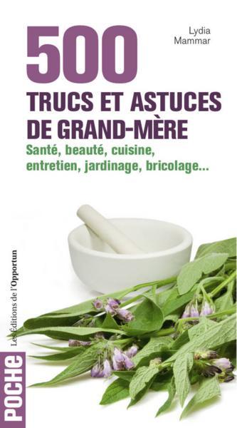 Livre 500 trucs et astuces de grand m re sant beaut - Trucs et astuces de cuisine ...