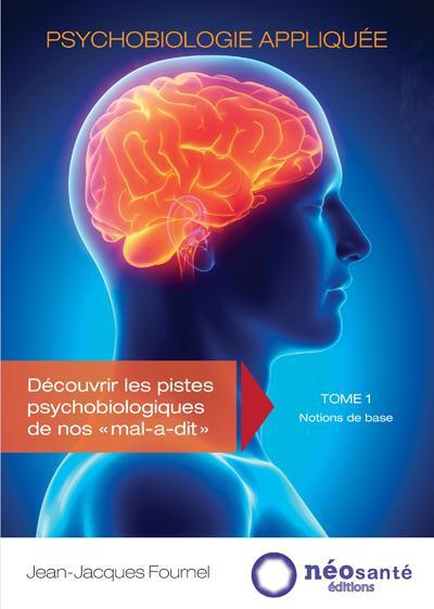 Psychobiologie appliquée t.1 ; notions de base  - Jean-Jacques Fournel