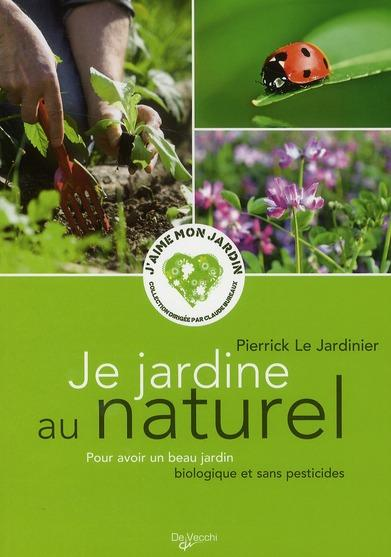 livre je jardine au naturel pour avoir un beau jardin biologique et sans pesticides. Black Bedroom Furniture Sets. Home Design Ideas