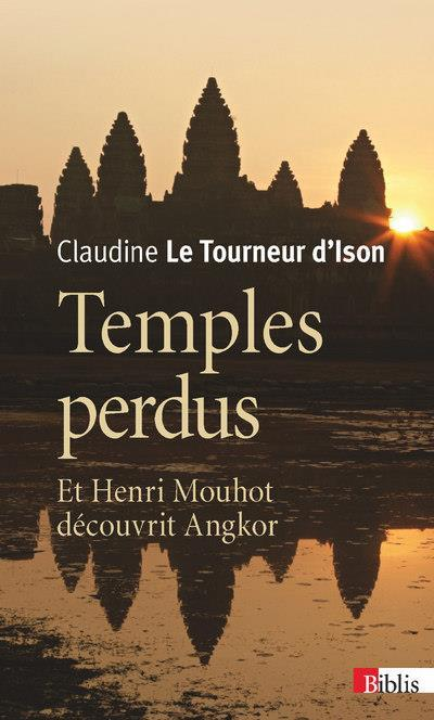 temples perdus et henri mouhot d couvrit angkor claude le tourneur d 39 ison belgique loisirs. Black Bedroom Furniture Sets. Home Design Ideas