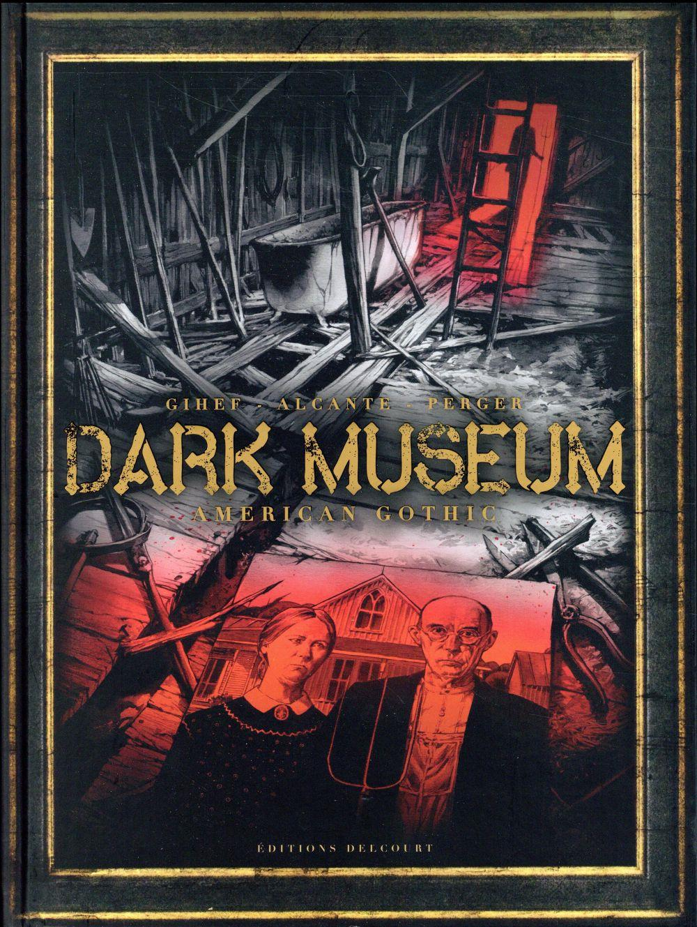 Dark museum T.1 ; American gothic  - Alcante  - Stephane Perger  - Gihef