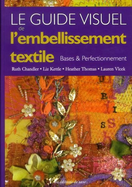 Le guide visuel de l'embellissement textile ; bases et perfectionnement  - Lauren Vlcek  - Heather Thomas  - Liz Kettle  - Ruth Chandler