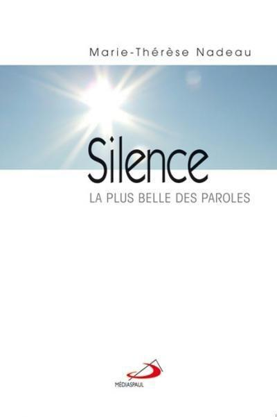 Le silence ; la plus belle des paroles  - Marie-Therese Nadeau