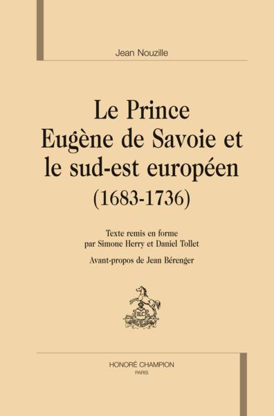 Le Prince Eugène de Savoie et le sud-est européen (1683-1736) - Jean Nouzille