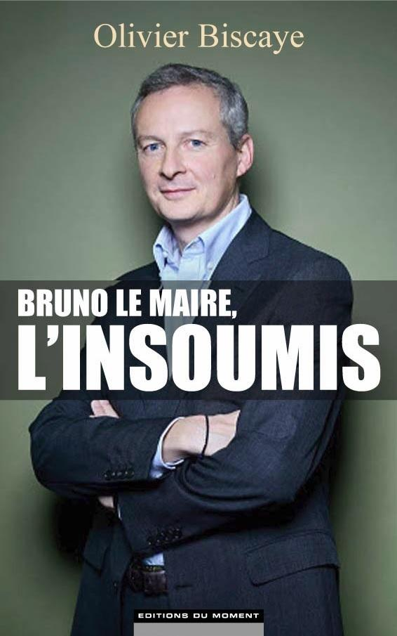 Bruno Le Maire, l'insoumis  - Olivier Biscaye