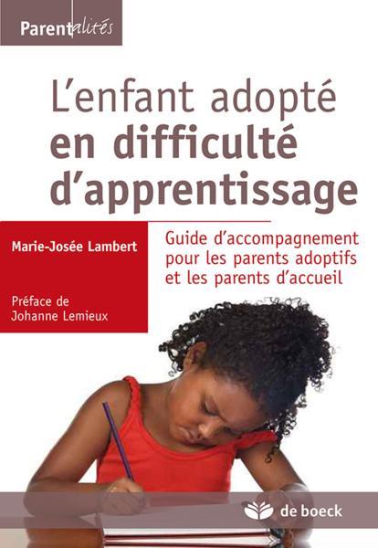 l 39 enfant adopt en difficult d 39 apprentissage guide d 39 accompagnement pour les parents adoptifs. Black Bedroom Furniture Sets. Home Design Ideas
