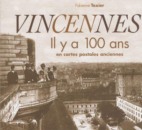 livre vincennes il y a 100 ans en cartes postales anciennes fabienne texier. Black Bedroom Furniture Sets. Home Design Ideas