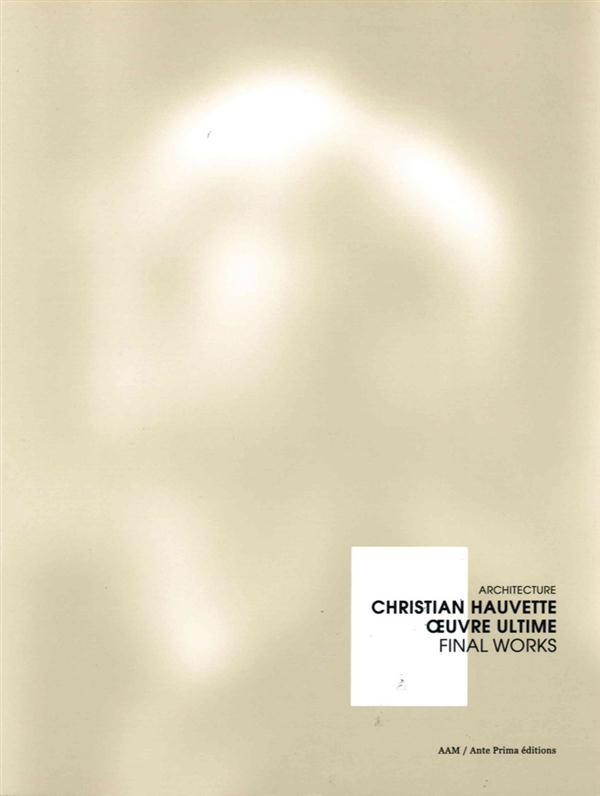 Christian Hauvette, oeuvre ultime / final work  - Collectif
