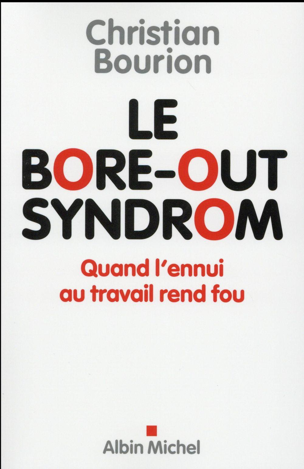 Le bore-out syndrom ; quand l'ennui au travail rend fou  - Christian Bourion