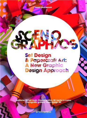 Scenographics ; set design & papercraft art ; a new graphic design approach  - Wang Shao Qiang