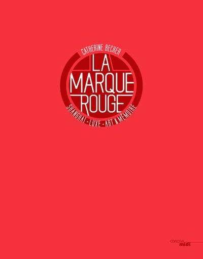 Vente  La marque rouge - shanghai, luxury, art & memory -anglais-  - Catherine Becker